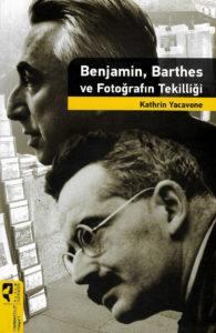 Benjamin, Barthes ve Fotoğrafın Tekilliği
